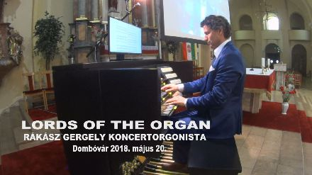 LORDS OF THE ORGAN - Rákász Gergely orgonakoncertje 2018.05.20.